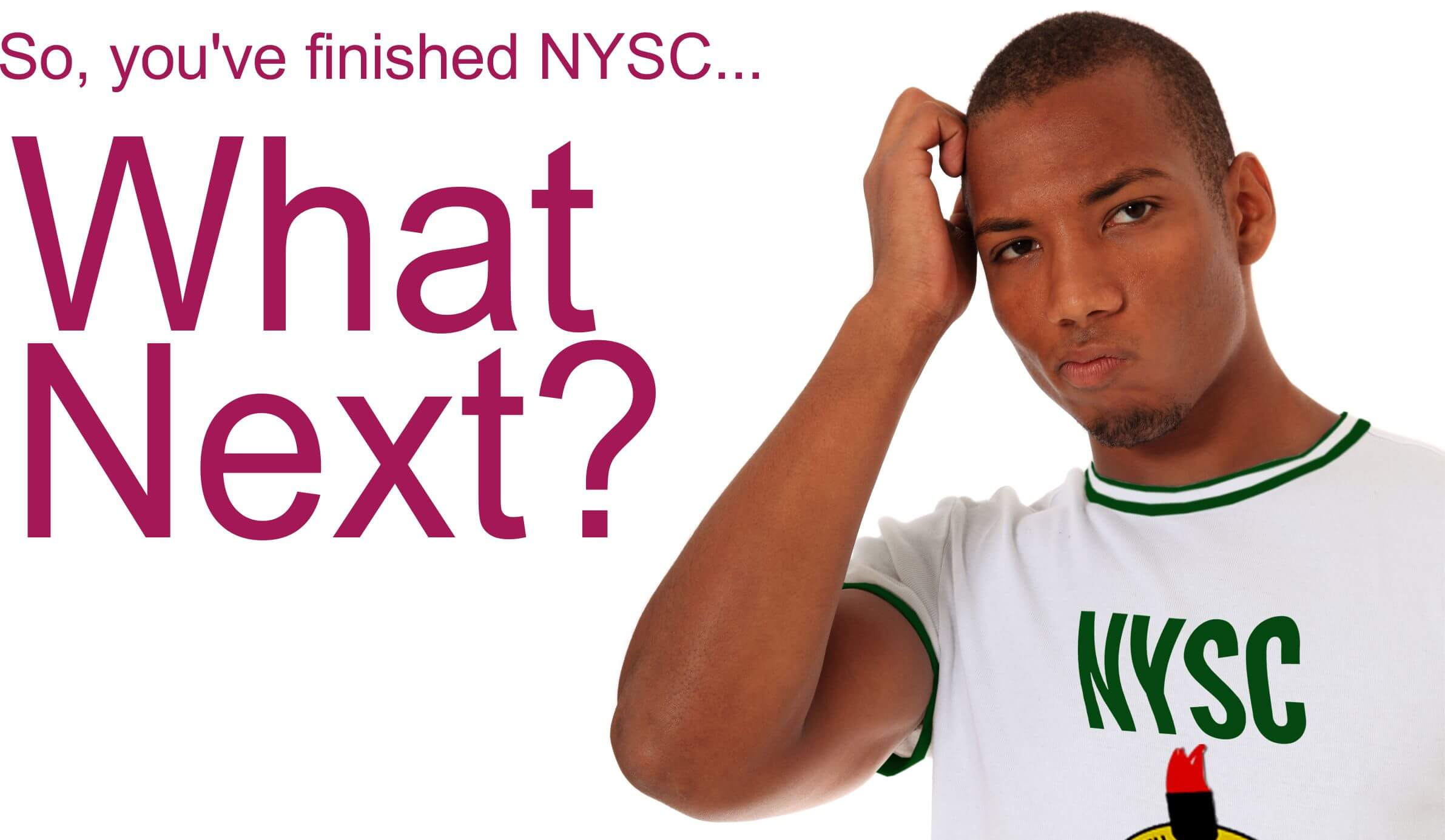 So You've Finished NYSC … What Next?